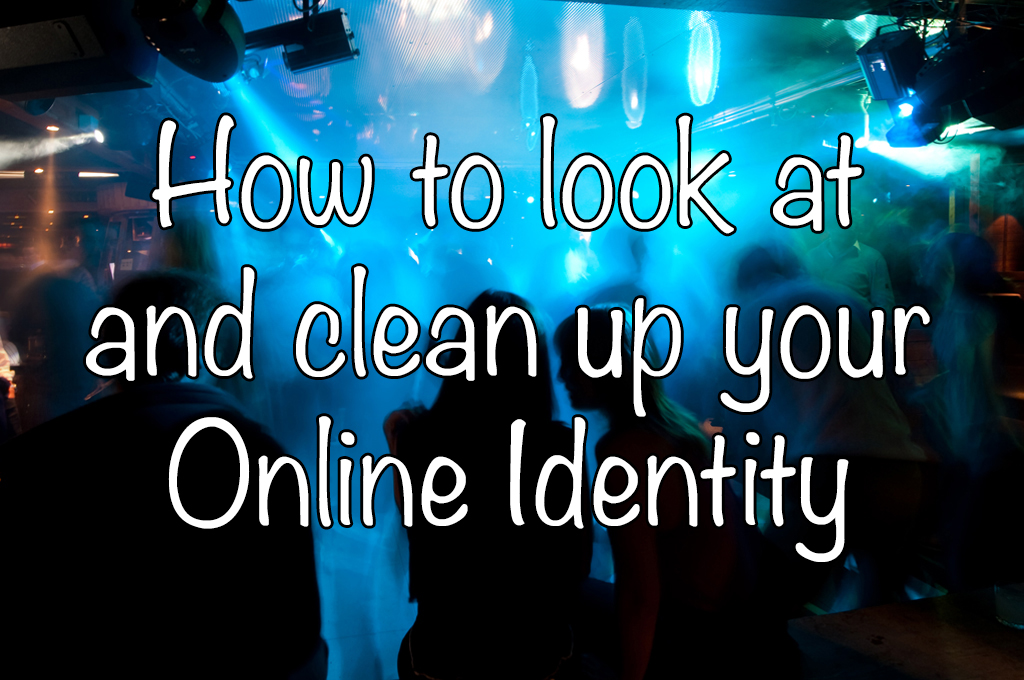 How to look at and clean up your Online Identity