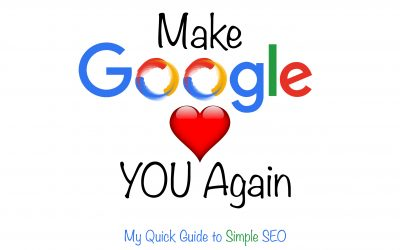 Make Google Love You Again. My Quick Guide to Simple SEO