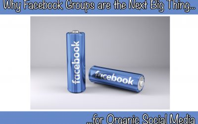 Why Facebook Groups are the Next Big Thing for Organic Social Media