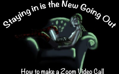 Staying in is the New Going Out: How to Zoom